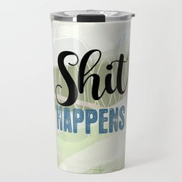 Shit Happens Travel Mug