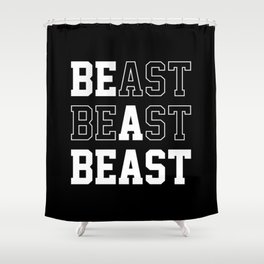 Be A Beast Shower Curtain