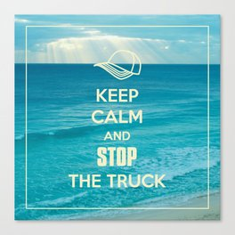 Keep Calm and Stop the Truck Canvas Print
