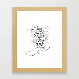 Just try to not be a dick (black text) Framed Art Print