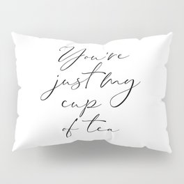 You're Just My Cup Of Tea, Gift For Boyfriend, Kitchen Decor, Gift For Girlfriend Pillow Sham