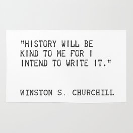 History will be kind to me for I intend to write it. Winston S. Churchill Rug