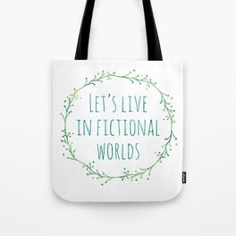 Let's Live in Fictional Worlds Tote Bag
