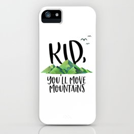 Kid You'll Move Mountains, Kids Poster, Gift For Kid, Home Decor, Kids Room iPhone Case