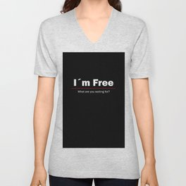 I am free. What are you waiting for Unisex V-Neck