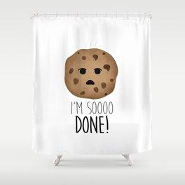 I'm Soooo Done! Shower Curtain