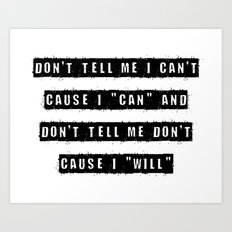 Don't tell me I can't, cause I can and don't tell me don't  cause I will Art Print