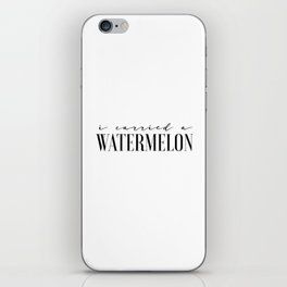 Fun Prints Funny Poster I Carried A Watermelon Inspirational Quotes Watermelon Poster Dirty Dancing iPhone Skin