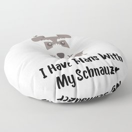 Sorry I Can't I Have Plans With My Schnauzer Funny Dog Design Floor Pillow