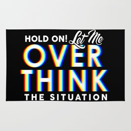 Hold On! Let Me Overthink the Situation Rug