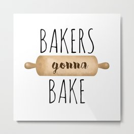Bakers Gonna Bake Metal Print