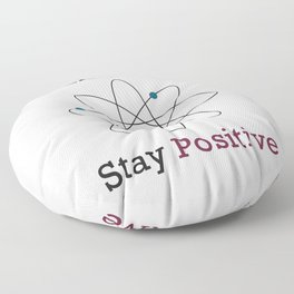 Think Like a Proton Stay Positive Floor Pillow