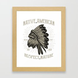 Native American Respect Nature - Indigenous T Shirt Framed Art Print