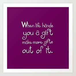 Whe Life Hands You a Gift Art Print