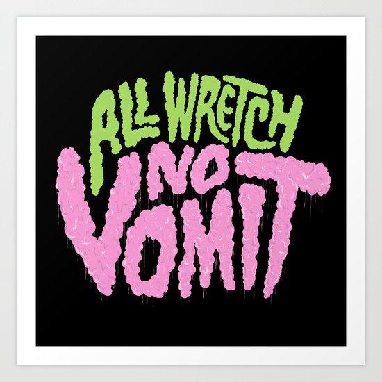 All Wretch No Vomit Art Print