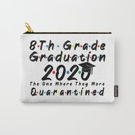 8th Grade Graduation 2020 The One Where They were Quarantined Funny Class of 2020 Carry-All Pouch
