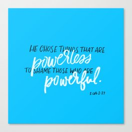 Powerless to shame those who are powerful Canvas Print