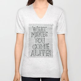 What Makes You Come Alive? Unisex V-Neck