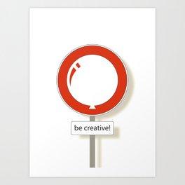 Be Creative!  Art Print