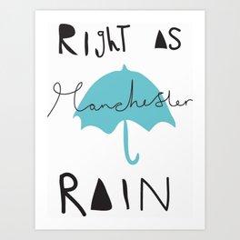 Right as Manchester rain. Art Print