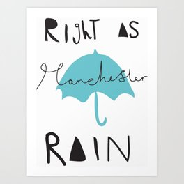 Right as Manchester rain. Art Print