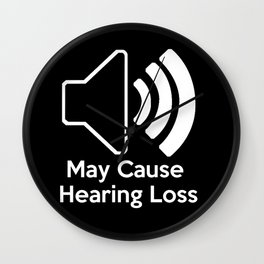 May Cause Hearing Loss Wall Clock
