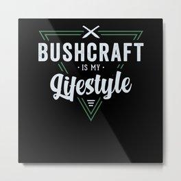 Bushcraft Is My Lifestyle Survival Metal Print