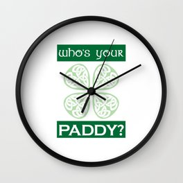 Funny St. Patrick's Day Who's Your Paddy Wall Clock