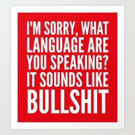 I'm Sorry, What Language Are You Speaking? It Sounds Like Bullshit (Red) Art Print