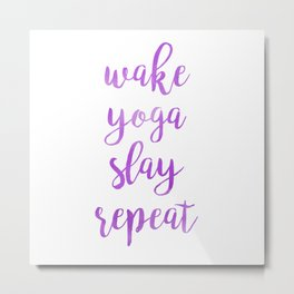 Wake Yoga Slay Repeat Metal Print