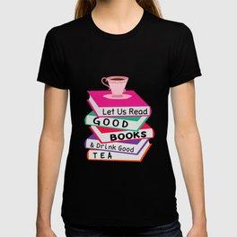 Let Us Read Good Books Drink Good Tea T-Shirt T-shirt