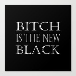 B*tch is the New Black Canvas Print