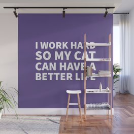 I Work Hard So My Cat Can Have a Better Life (Ultra Violet) Wall Mural