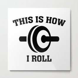 This Is How I Roll Metal Print