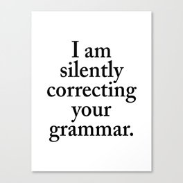 I am silently correcting your grammar Canvas Print