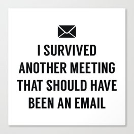 I Survived Another Meeting Canvas Print