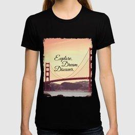 """Explore. Dream. Discover."" - Travel Quote - Golden Gate Bridge T-shirt"