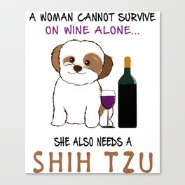 a woman can not survive on wine alone she also needs a shih tzu wine Canvas Print