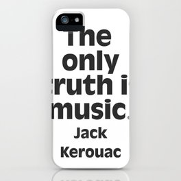 Jack Kerouac. The only truth is music. iPhone Case