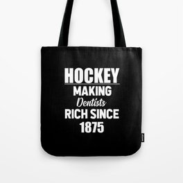 Hockey making dentists rich funny quote Tote Bag