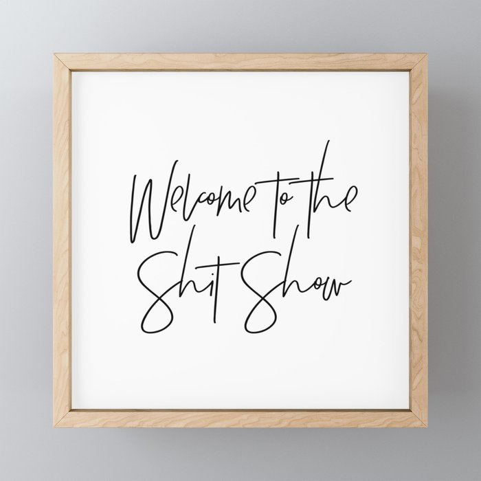 Welcome to the Shit Show Framed Mini Art Print
