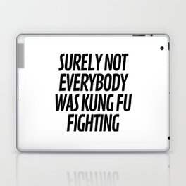 Surely Not Everybody Was Kung Fu Fighting Laptop & iPad Skin
