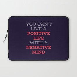 You Can't Live A Positive Life With A Negative mind Laptop Sleeve