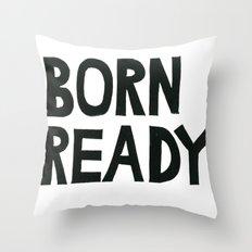 BORN READY Throw Pillow