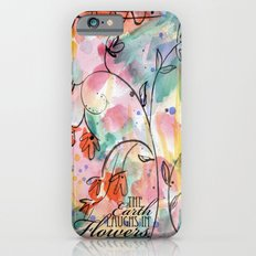 The Earth Laughs In Flowers iPhone 6s Slim Case