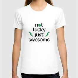 Not Lucky Just Awesome T-shirt