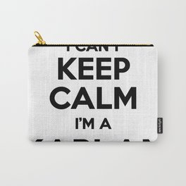 I cant keep calm I am a KAPLAN Carry-All Pouch