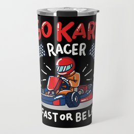 Go-Kart Racer - Be fast or be last - Funny Racing Gifts Travel Mug