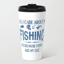 Care About Fishing and My Dog Travel Mug