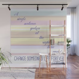 A single sentence spoken at the right time could change someone's life forever.  Wall Mural